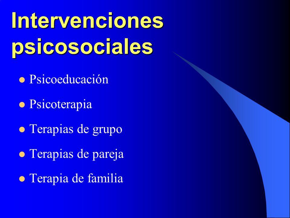 Intervenciones psicosociales Psicoeducación Psicoterapia Terapias de grupo Terapias de pareja Terapia de familia