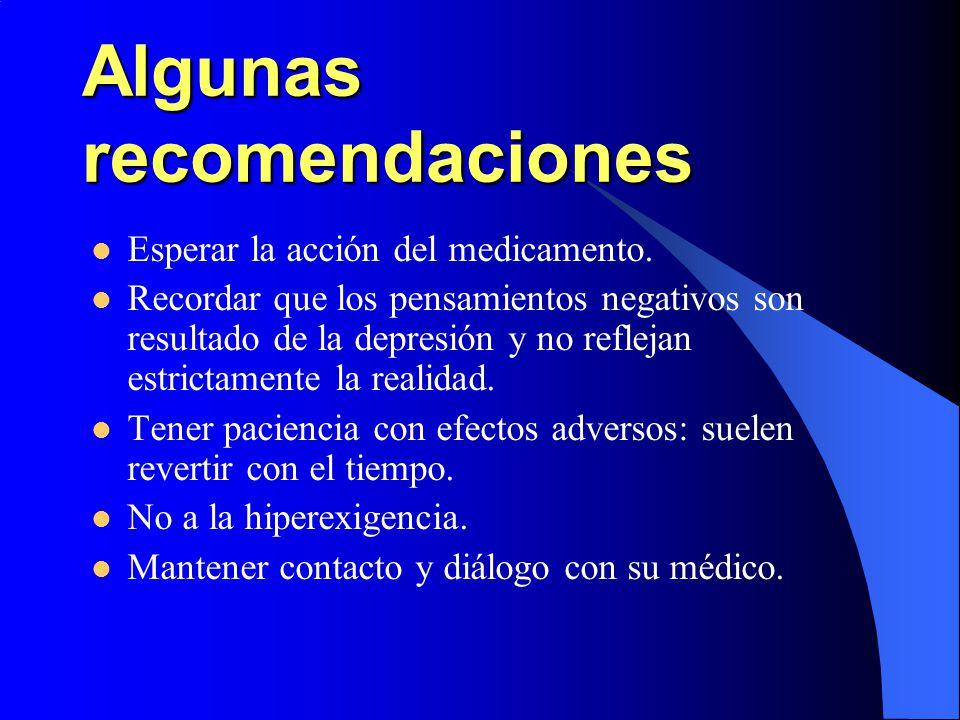 Algunas recomendaciones Esperar la acción del medicamento. Recordar que los pensamientos negativos son resultado de la depresión y no reflejan estrict