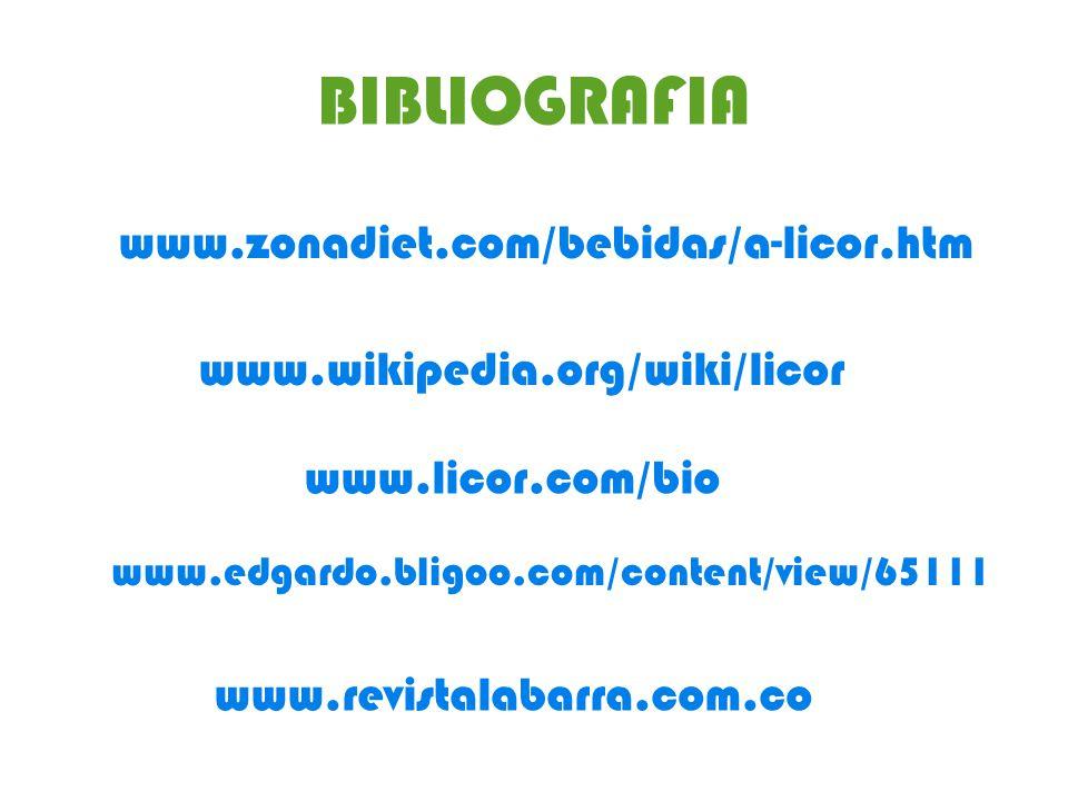 BIBLIOGRAFIA www.zonadiet.com/bebidas/a-licor.htm www.wikipedia.org/wiki/licor www.licor.com/bio www.edgardo.bligoo.com/content/view/65111 www.revistalabarra.com.co