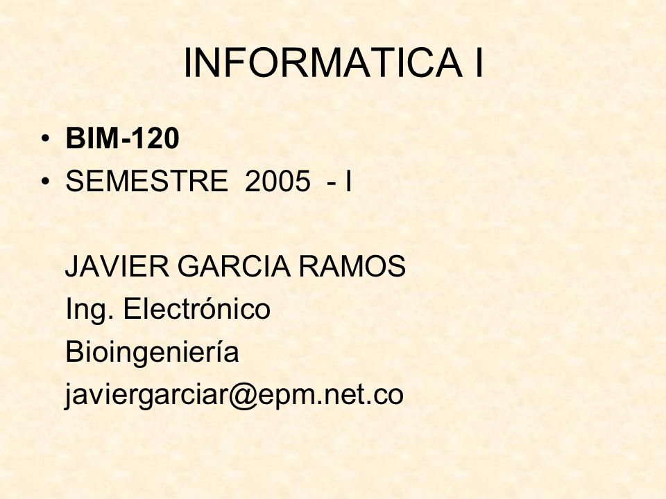 INFORMATICA I BIM-120 SEMESTRE 2005 - I JAVIER GARCIA RAMOS Ing.