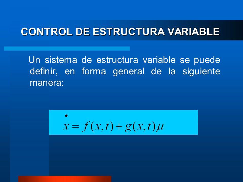 CONTROL DE ESTRUCTURA VARIABLE Un sistema de estructura variable se puede definir, en forma general de la siguiente manera: