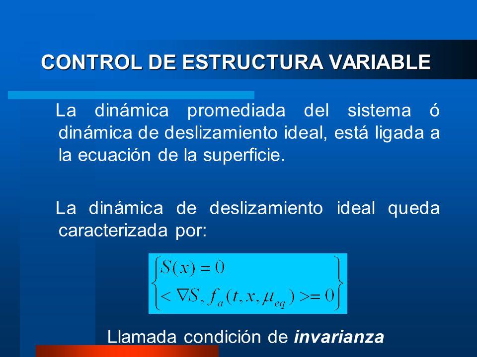 CONTROL DE ESTRUCTURA VARIABLE La dinámica promediada del sistema ó dinámica de deslizamiento ideal, está ligada a la ecuación de la superficie.