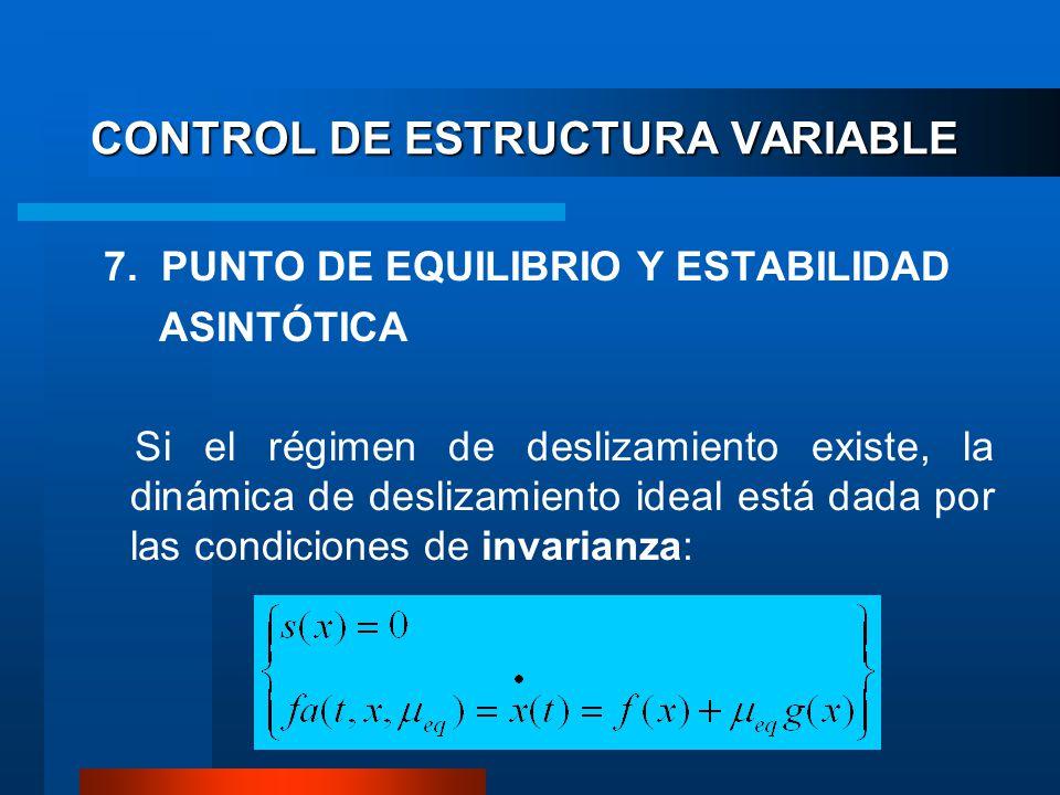 CONTROL DE ESTRUCTURA VARIABLE 7. PUNTO DE EQUILIBRIO Y ESTABILIDAD ASINTÓTICA Si el régimen de deslizamiento existe, la dinámica de deslizamiento ide