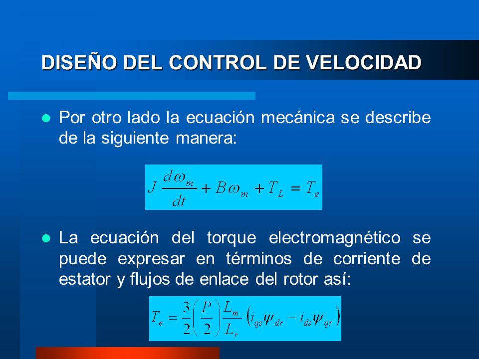 DISEÑO DEL CONTROL DE VELOCIDAD Por otro lado la ecuación mecánica se describe de la siguiente manera: La ecuación del torque electromagnético se puede expresar en términos de corriente de estator y flujos de enlace del rotor así: