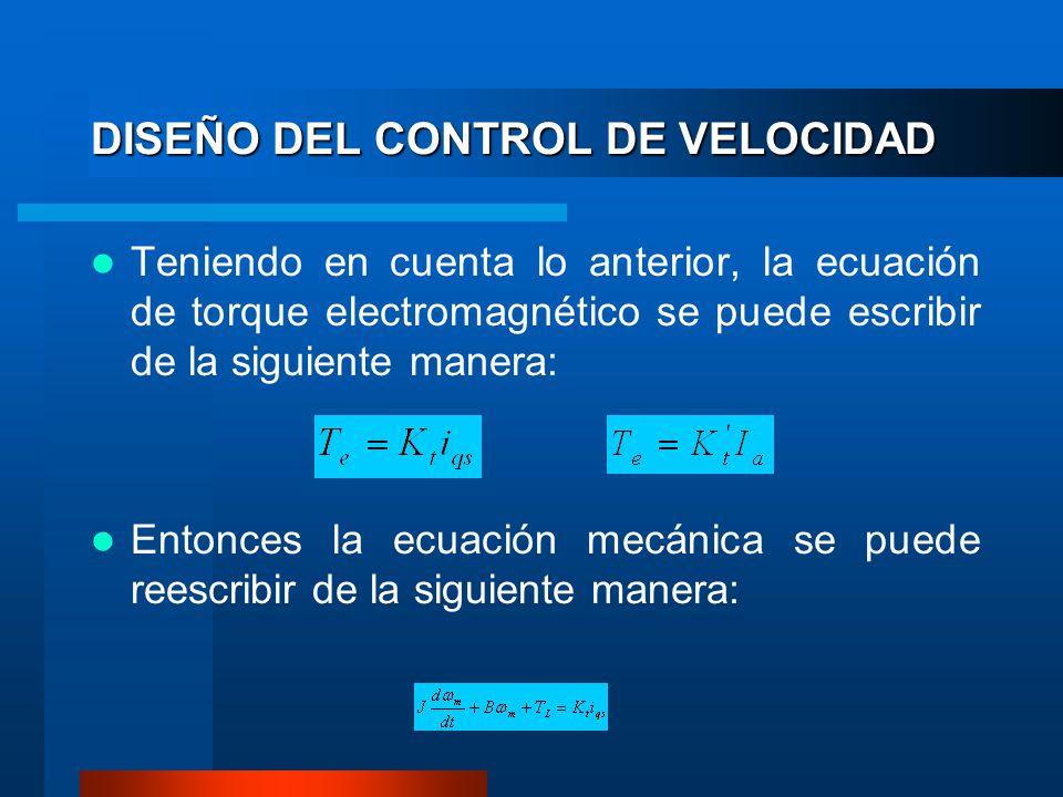 DISEÑO DEL CONTROL DE VELOCIDAD Teniendo en cuenta lo anterior, la ecuación de torque electromagnético se puede escribir de la siguiente manera: Entonces la ecuación mecánica se puede reescribir de la siguiente manera: