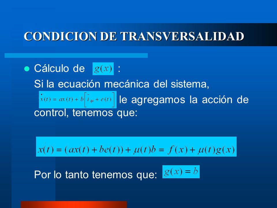CONDICION DE TRANSVERSALIDAD Cálculo de : Si la ecuación mecánica del sistema, le agregamos la acción de control, tenemos que: Por lo tanto tenemos qu