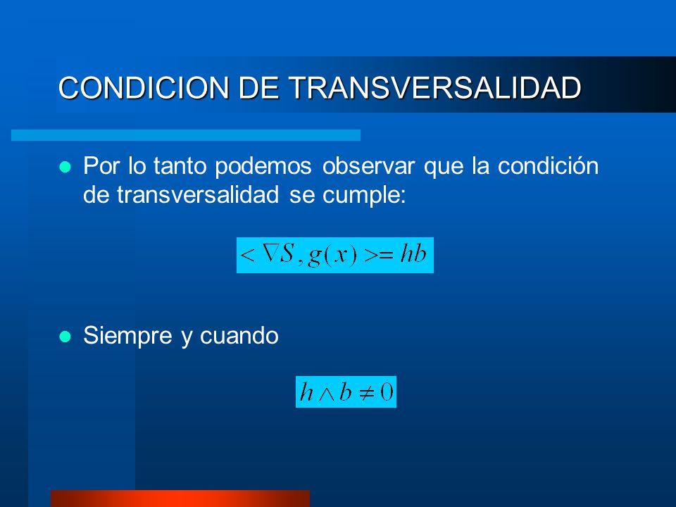 CONDICION DE TRANSVERSALIDAD Por lo tanto podemos observar que la condición de transversalidad se cumple: Siempre y cuando