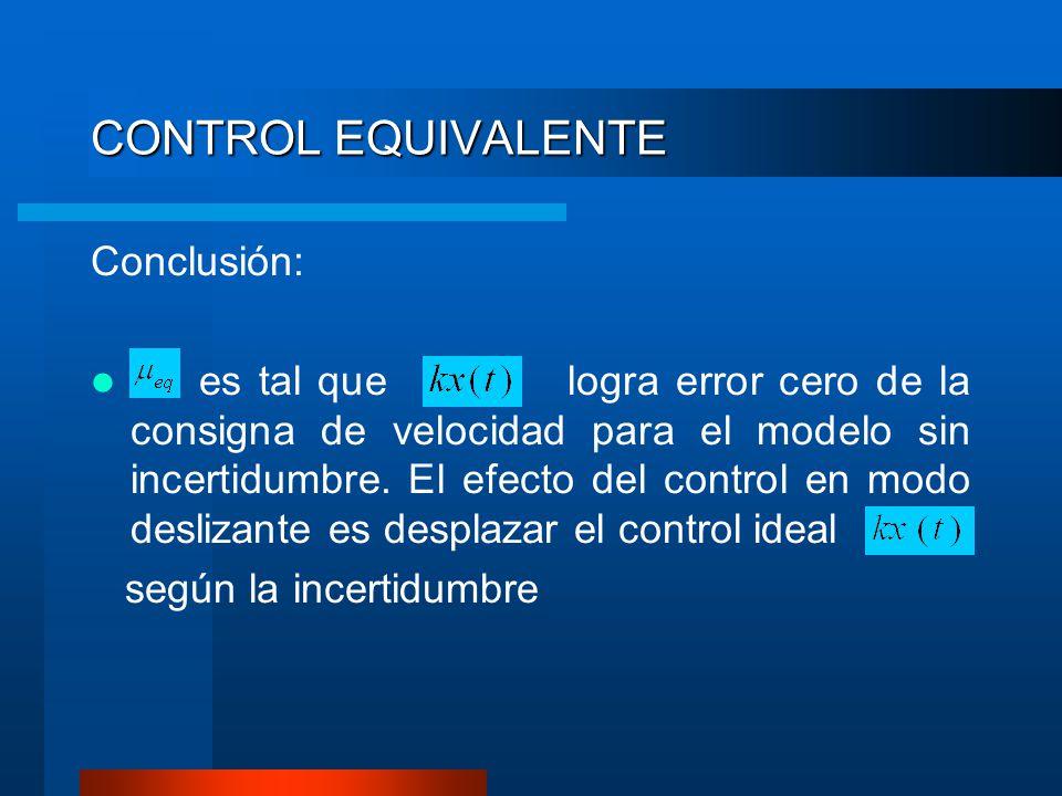 Conclusión: es tal que logra error cero de la consigna de velocidad para el modelo sin incertidumbre. El efecto del control en modo deslizante es desp