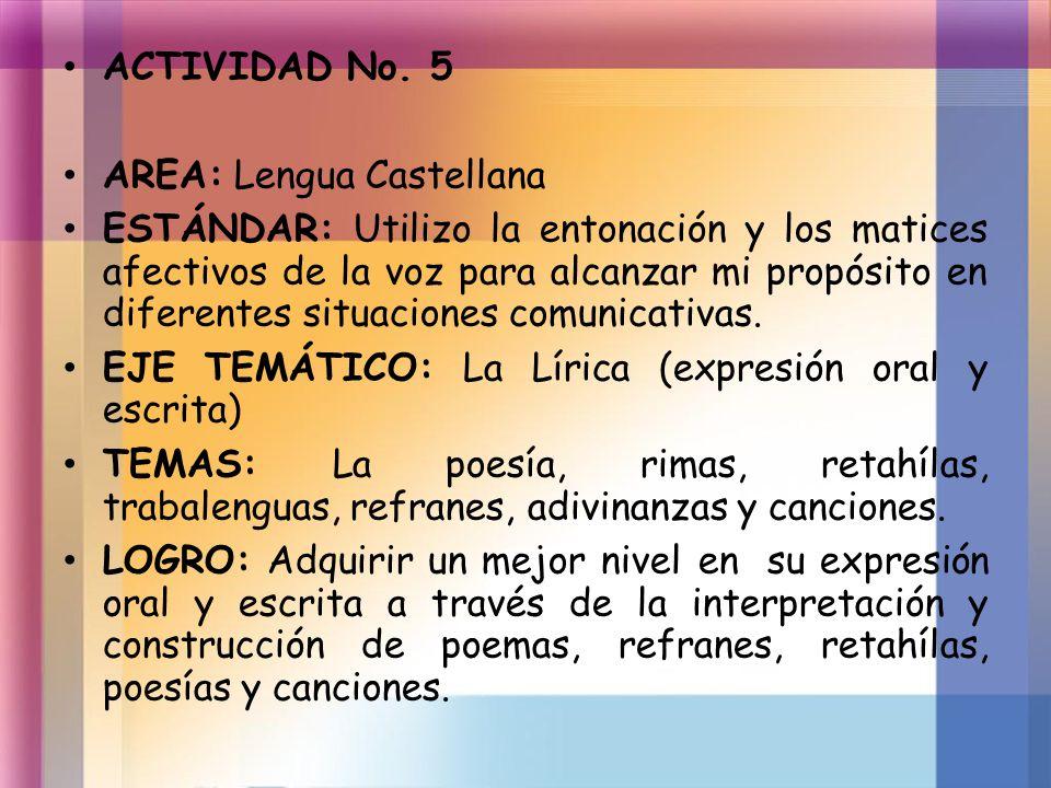 ACTIVIDAD No. 5 AREA: Lengua Castellana ESTÁNDAR: Utilizo la entonación y los matices afectivos de la voz para alcanzar mi propósito en diferentes sit