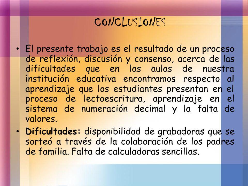 CONCLUSIONES El presente trabajo es el resultado de un proceso de reflexión, discusión y consenso, acerca de las dificultades que en las aulas de nues