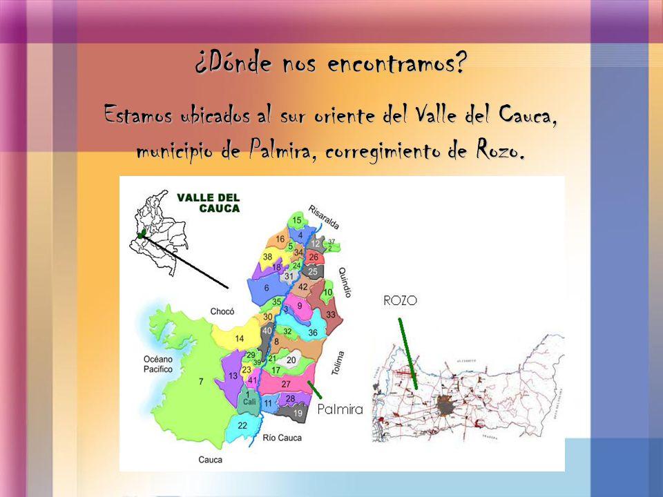Estamos ubicados al sur oriente del Valle del Cauca, municipio de Palmira, corregimiento de Rozo. ¿Dónde nos encontramos?