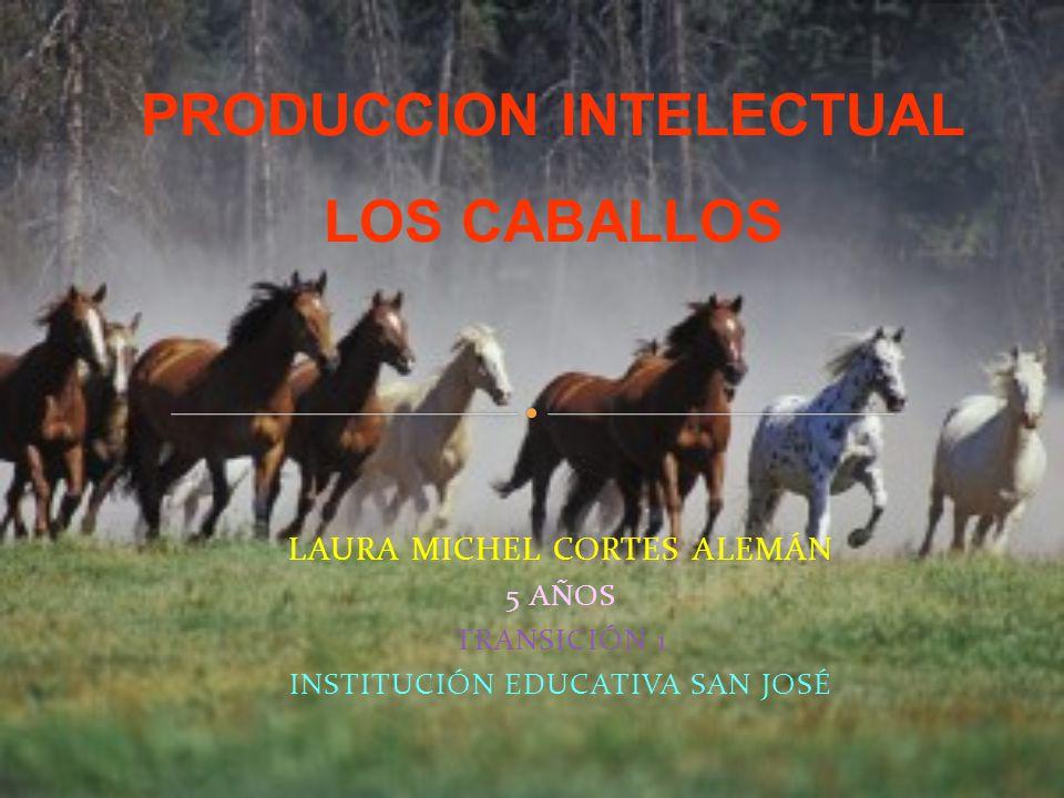 LAURA MICHEL CORTES ALEMÁN 5 AÑOS TRANSICIÓN 1 INSTITUCIÓN EDUCATIVA SAN JOSÉ PRODUCCION INTELECTUAL LOS CABALLOS