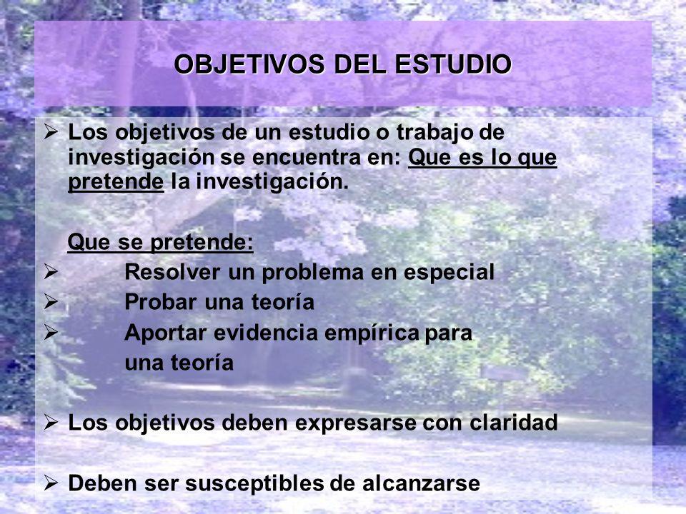 OBJETIVOS DEL ESTUDIO Los objetivos de un estudio o trabajo de investigación se encuentra en: Que es lo que pretende la investigación. Que se pretende