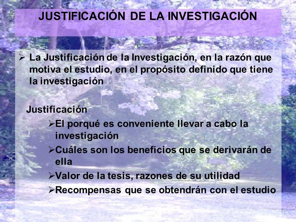 JUSTIFICACIÓN DE LA INVESTIGACIÓN La Justificación de la Investigación, en la razón que motiva el estudio, en el propósito definido que tiene la inves