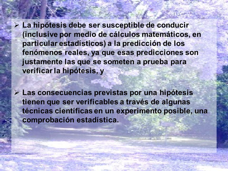 La hipótesis debe ser susceptible de conducir (inclusive por medio de cálculos matemáticos, en particular estadísticos) a la predicción de los fenómen