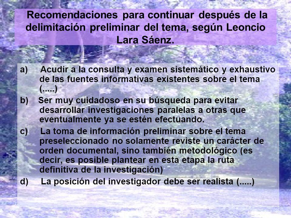 Recomendaciones para continuar después de la delimitación preliminar del tema, según Leoncio Lara Sáenz. a) Acudir a la consulta y examen sistemático