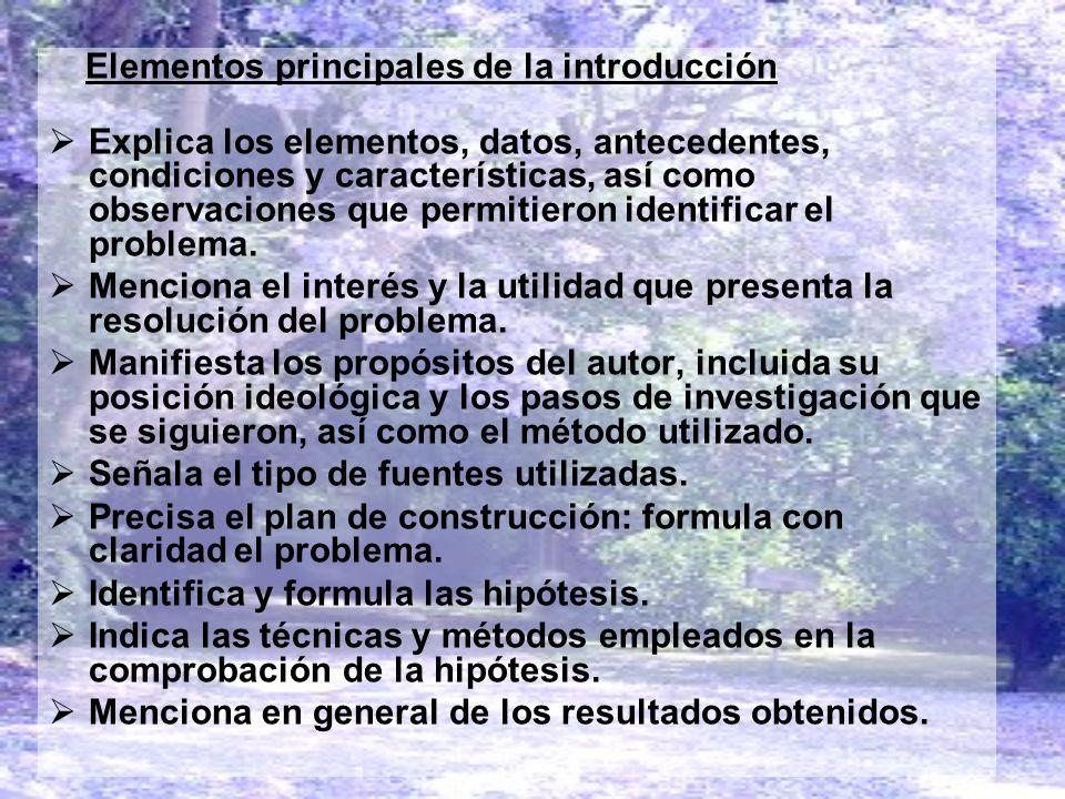 Elementos principales de la introducción Explica los elementos, datos, antecedentes, condiciones y características, así como observaciones que permiti