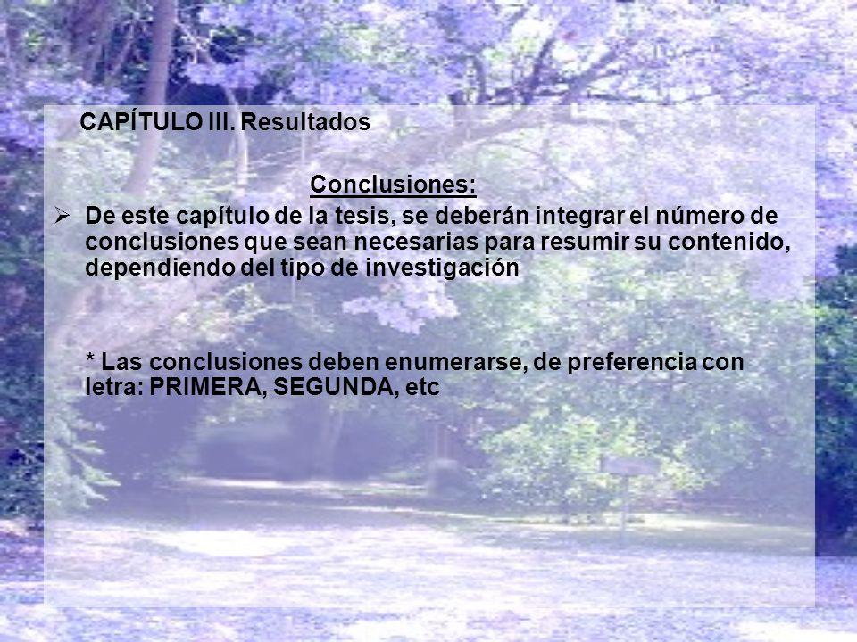 CAPÍTULO III. Resultados Conclusiones: De este capítulo de la tesis, se deberán integrar el número de conclusiones que sean necesarias para resumir su