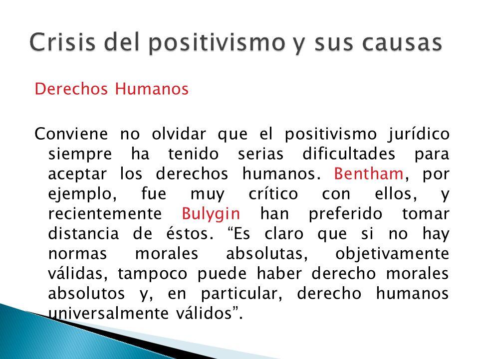 Derechos Humanos Conviene no olvidar que el positivismo jurídico siempre ha tenido serias dificultades para aceptar los derechos humanos. Bentham, por