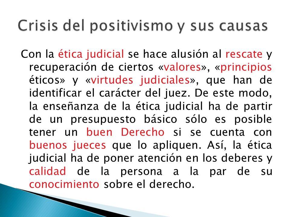 Con la ética judicial se hace alusión al rescate y recuperación de ciertos «valores», «principios éticos» y «virtudes judiciales», que han de identifi