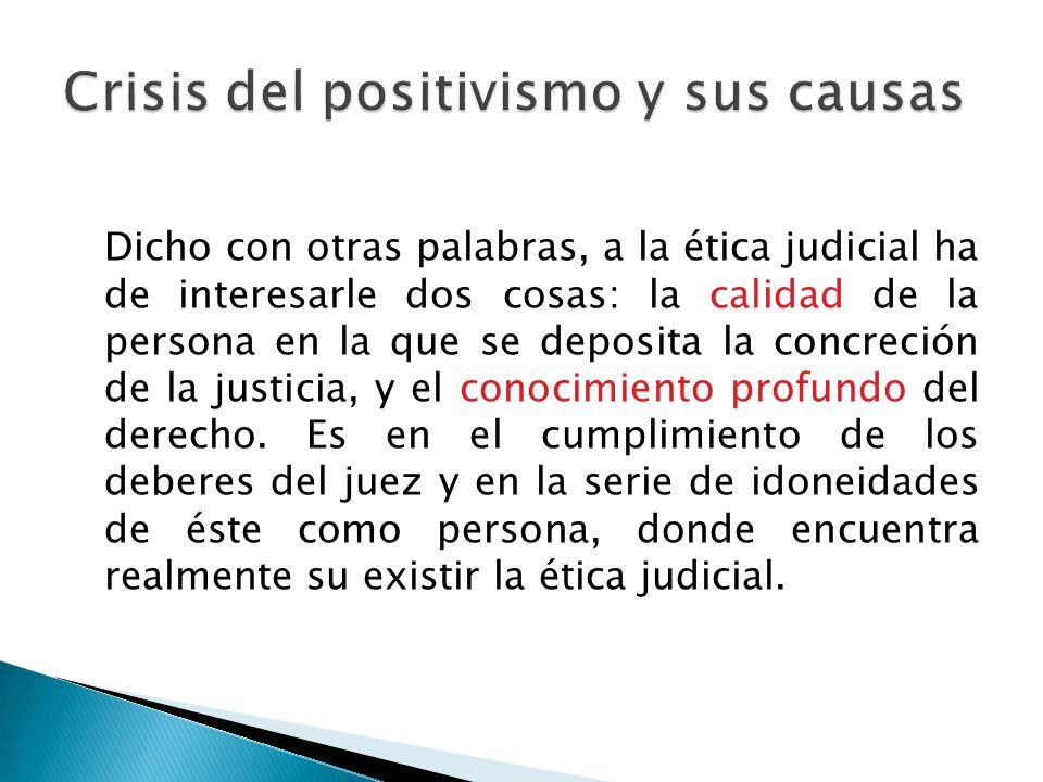 Dicho con otras palabras, a la ética judicial ha de interesarle dos cosas: la calidad de la persona en la que se deposita la concreción de la justicia