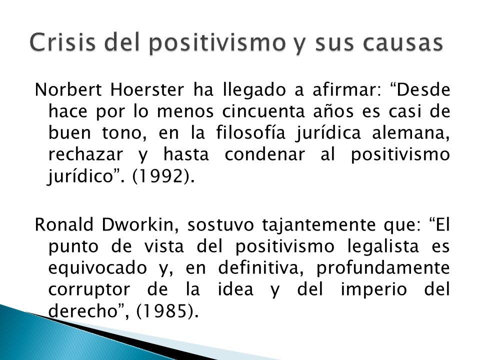 Norbert Hoerster ha llegado a afirmar: Desde hace por lo menos cincuenta años es casi de buen tono, en la filosofía jurídica alemana, rechazar y hasta