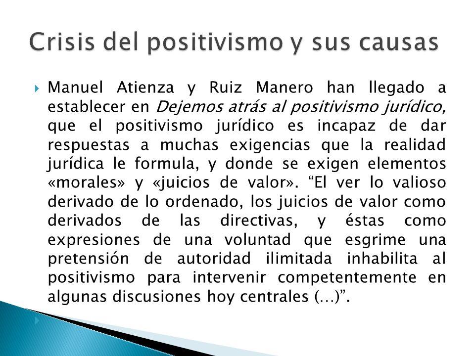 Manuel Atienza y Ruiz Manero han llegado a establecer en Dejemos atrás al positivismo jurídico, que el positivismo jurídico es incapaz de dar respuest