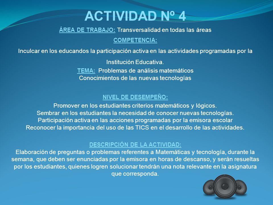 ACTIVIDAD Nº 4 ÁREA DE TRABAJO: Transversalidad en todas las áreas COMPETENCIA: Inculcar en los educandos la participación activa en las actividades p