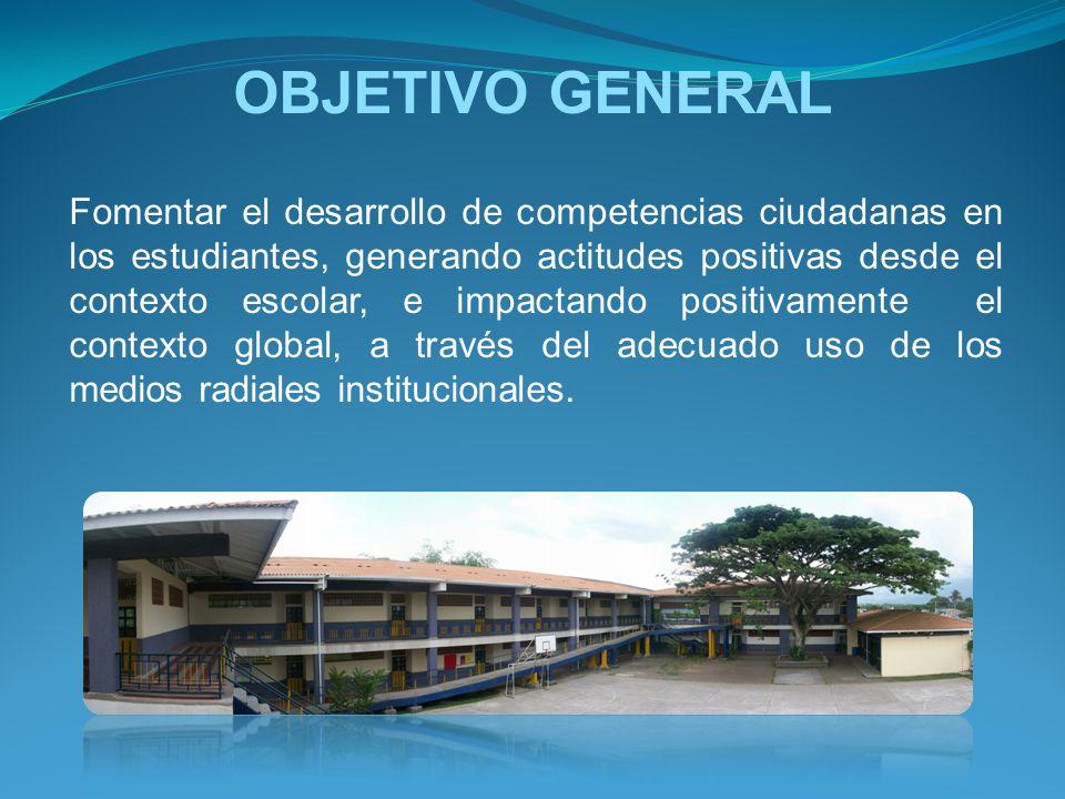 OBJETIVO GENERAL Fomentar el desarrollo de competencias ciudadanas en los estudiantes, generando actitudes positivas desde el contexto escolar, e impa