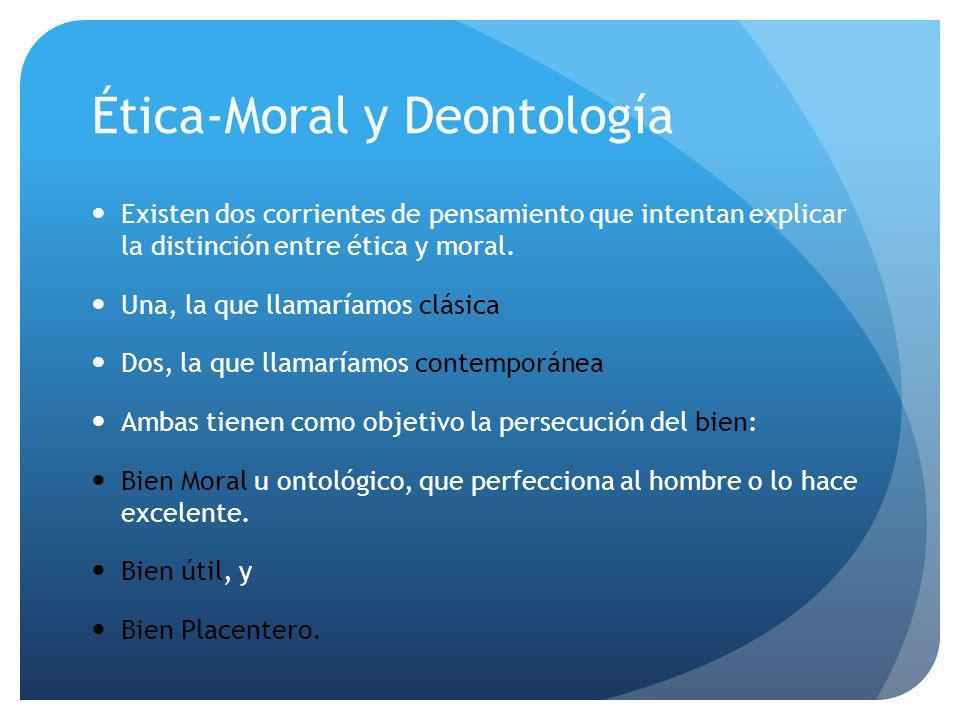 Ética-Moral y Deontología La referencia a la utilidad conduce a la idea de lo eficiente en relación a una meta o a un objetivo.