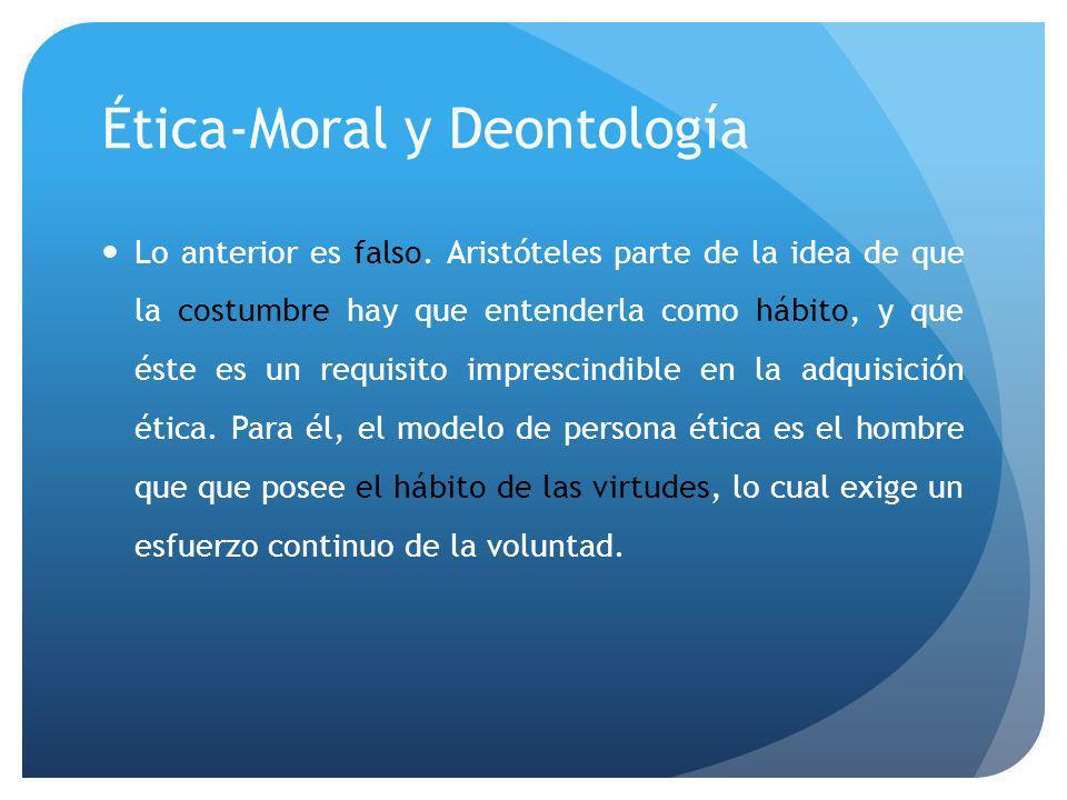 Ética-Moral y Deontología Lo anterior es falso.