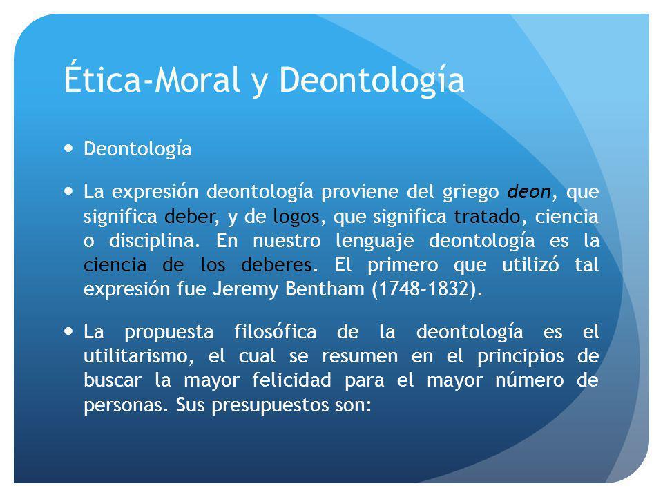 Ética-Moral y Deontología Deontología La expresión deontología proviene del griego deon, que significa deber, y de logos, que significa tratado, ciencia o disciplina.