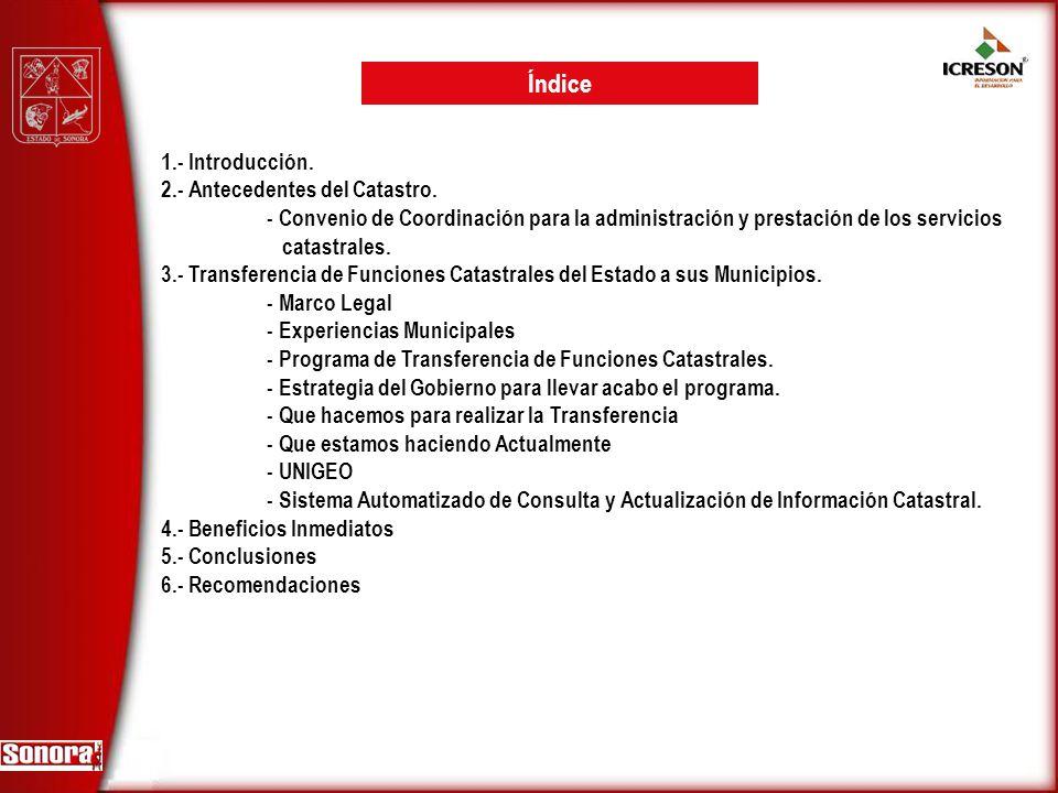 Índice 1.- Introducción. 2.- Antecedentes del Catastro. - Convenio de Coordinación para la administración y prestación de los servicios catastrales. 3