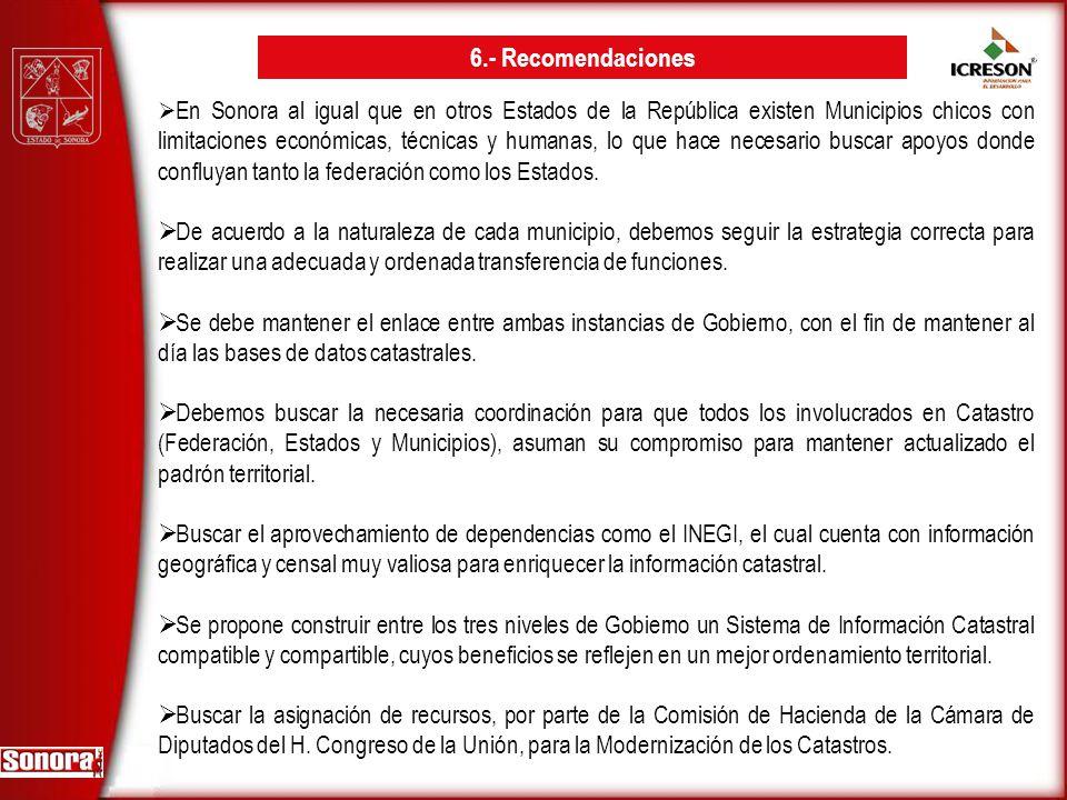 6.- Recomendaciones En Sonora al igual que en otros Estados de la República existen Municipios chicos con limitaciones económicas, técnicas y humanas,