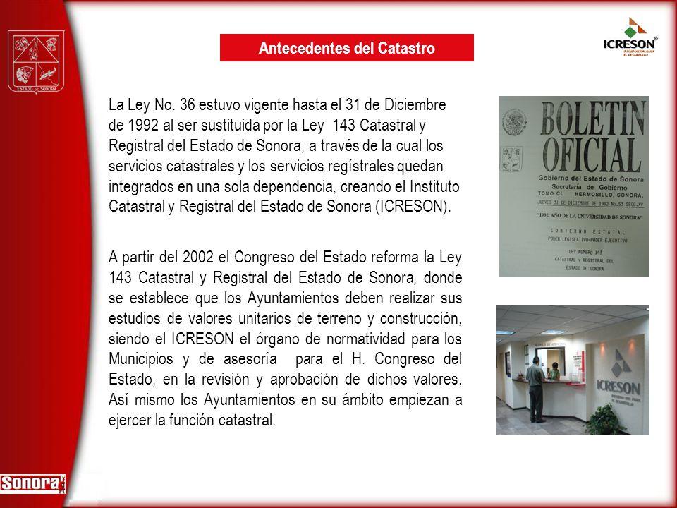 La Ley No. 36 estuvo vigente hasta el 31 de Diciembre de 1992 al ser sustituida por la Ley 143 Catastral y Registral del Estado de Sonora, a través de
