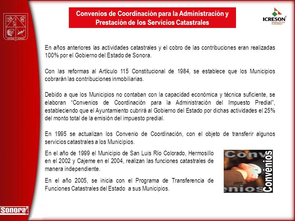 En años anteriores las actividades catastrales y el cobro de las contribuciones eran realizadas 100% por el Gobierno del Estado de Sonora. Con las ref
