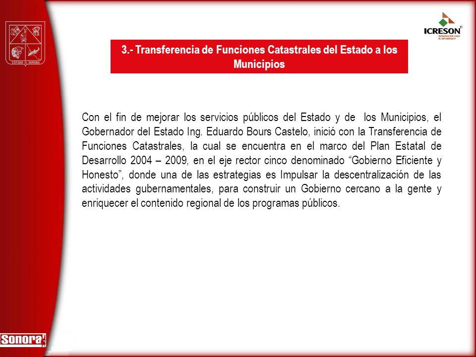 3.- Transferencia de Funciones Catastrales del Estado a los Municipios Con el fin de mejorar los servicios públicos del Estado y de los Municipios, el