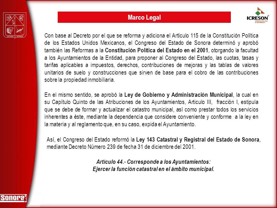 Marco Legal Así, el Congreso del Estado reformó la Ley 143 Catastral y Registral del Estado de Sonora, mediante Decreto Número 239 de fecha 31 de dici