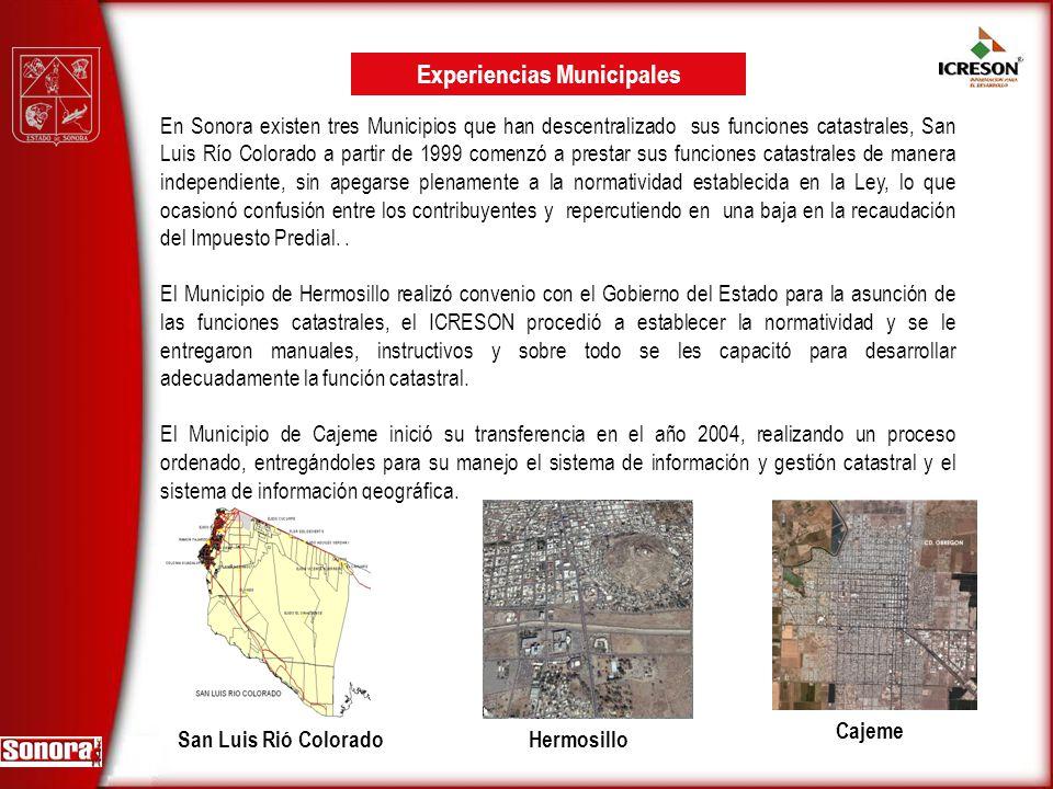 En Sonora existen tres Municipios que han descentralizado sus funciones catastrales, San Luis Río Colorado a partir de 1999 comenzó a prestar sus func