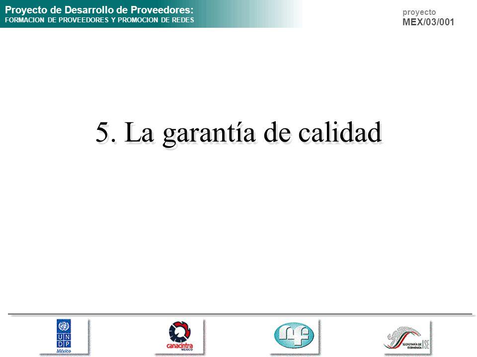 Proyecto de Desarrollo de Proveedores: FORMACION DE PROVEEDORES Y PROMOCION DE REDES proyecto MEX/03/001 5. La garantía de calidad