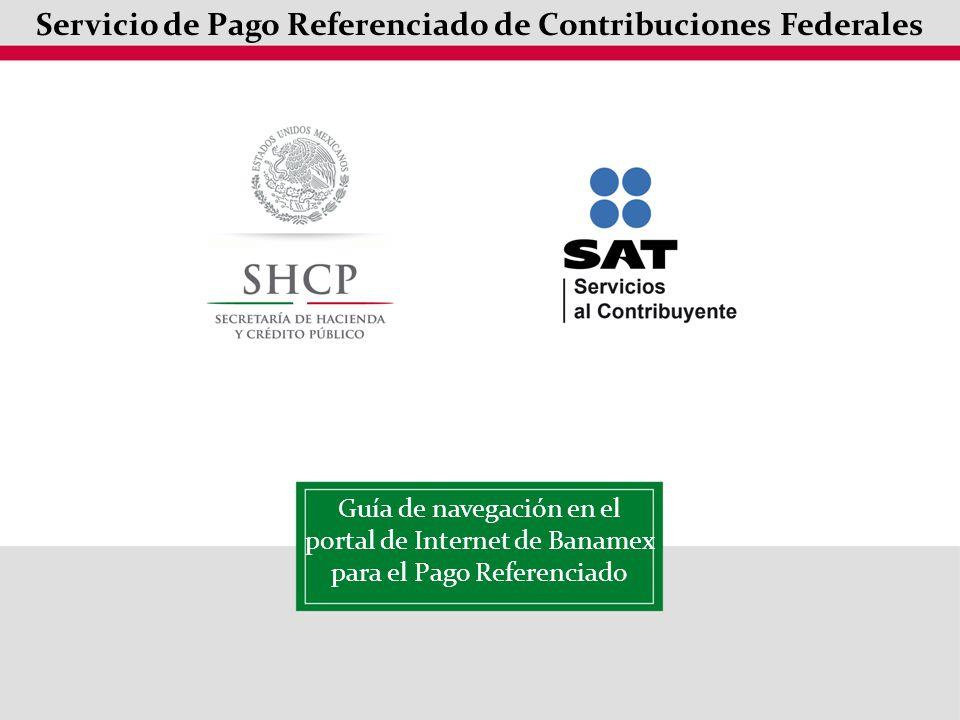 Guía de navegación en el portal de Internet de Banamex para el Pago Referenciado Servicio de Pago Referenciado de Contribuciones Federales