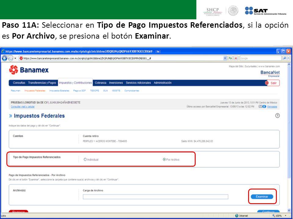 Paso 11A: Seleccionar en Tipo de Pago Impuestos Referenciados, si la opción es Por Archivo, se presiona el botón Examinar.