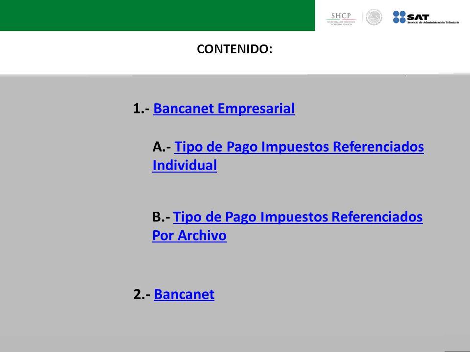 CONTENIDO: 1.- Bancanet Empresarial 2.- BancanetBancanet A.- Tipo de Pago Impuestos ReferenciadosTipo de Pago Impuestos Referenciados Individual B.- T
