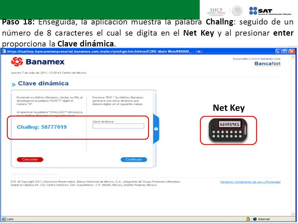 Net Key Paso 18: Enseguida, la aplicación muestra la palabra Challng: seguido de un número de 8 caracteres el cual se digita en el Net Key y al presio