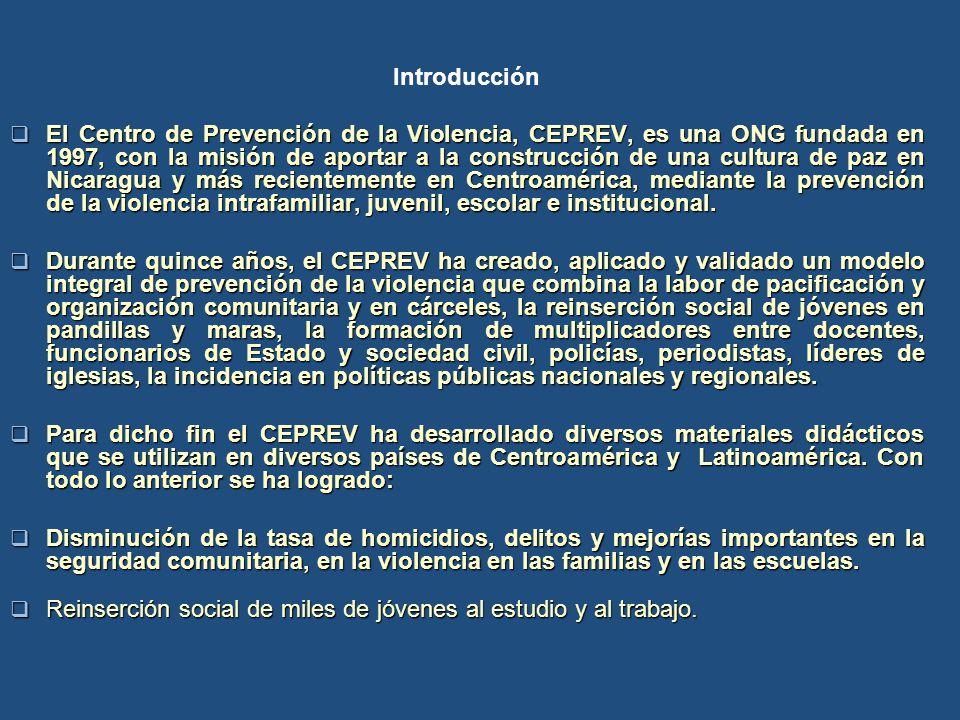 Introducción El Centro de Prevención de la Violencia, CEPREV, es una ONG fundada en 1997, con la misión de aportar a la construcción de una cultura de paz en Nicaragua y más recientemente en Centroamérica, mediante la prevención de la violencia intrafamiliar, juvenil, escolar e institucional.