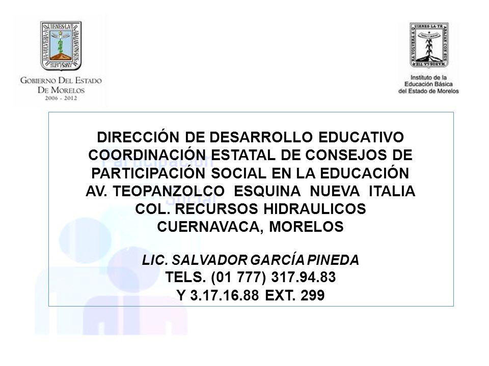 DIRECCIÓN DE DESARROLLO EDUCATIVO COORDINACIÓN ESTATAL DE CONSEJOS DE PARTICIPACIÓN SOCIAL EN LA EDUCACIÓN AV. TEOPANZOLCO ESQUINA NUEVA ITALIA COL. R