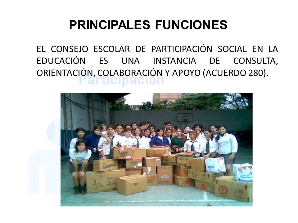 EL CONSEJO ESCOLAR DE PARTICIPACIÓN SOCIAL EN LA EDUCACIÓN ES UNA INSTANCIA DE CONSULTA, ORIENTACIÓN, COLABORACIÓN Y APOYO (ACUERDO 280). PRINCIPALES