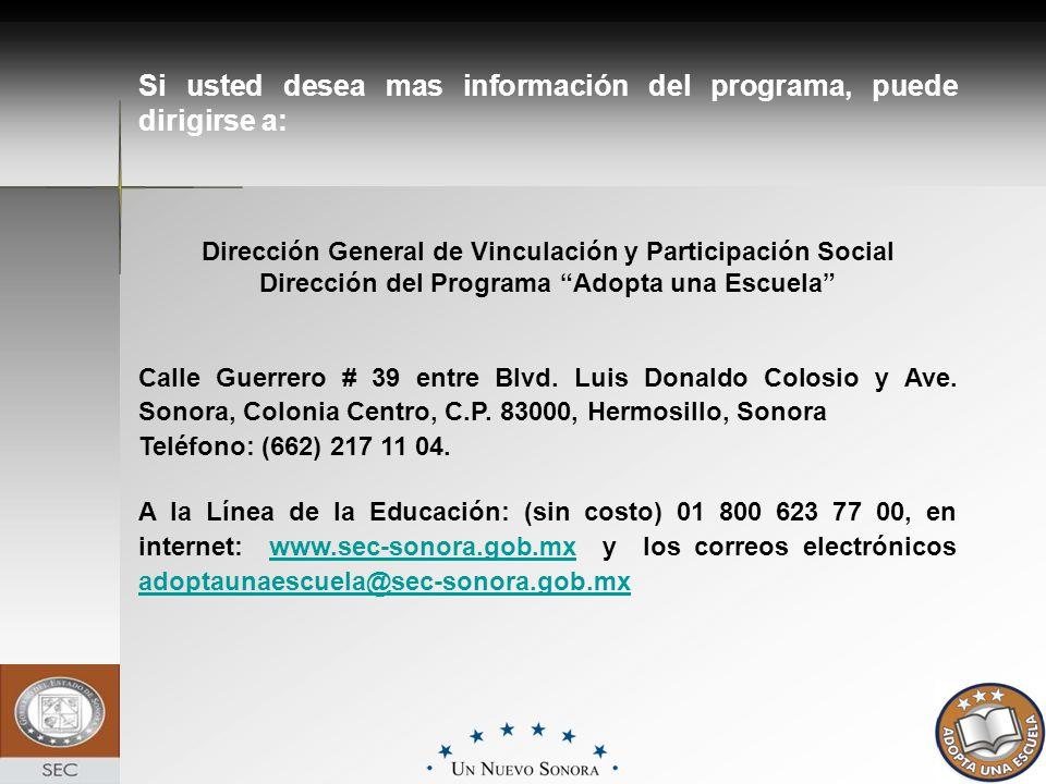Si usted desea mas información del programa, puede dirigirse a: Dirección General de Vinculación y Participación Social Dirección del Programa Adopta