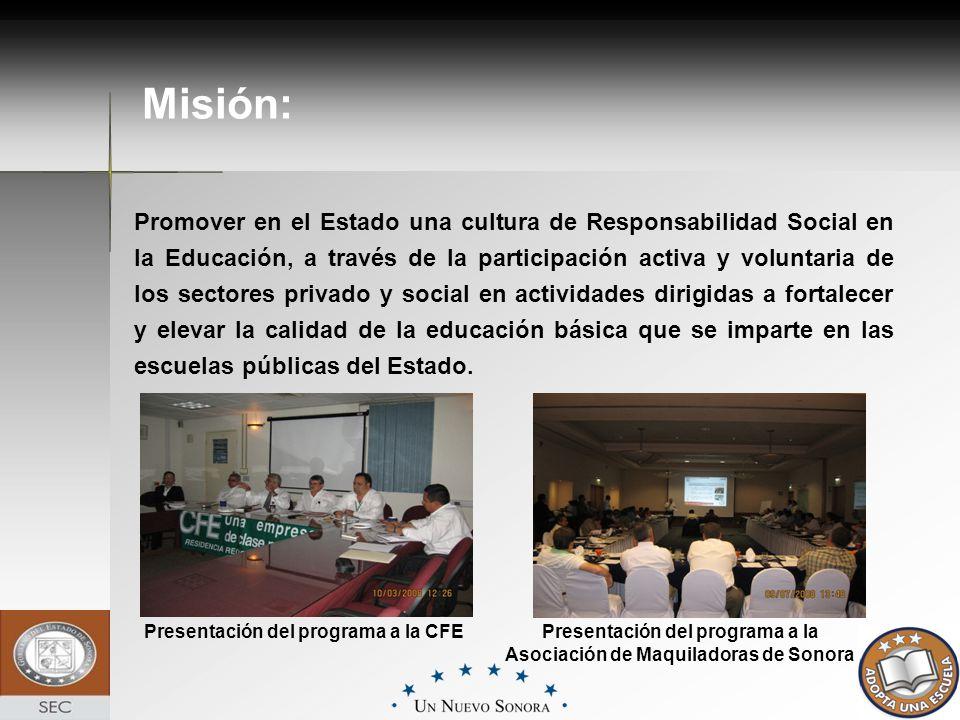 Misión: Presentación del programa a la CFE Presentación del programa a la Asociación de Maquiladoras de Sonora Promover en el Estado una cultura de Re