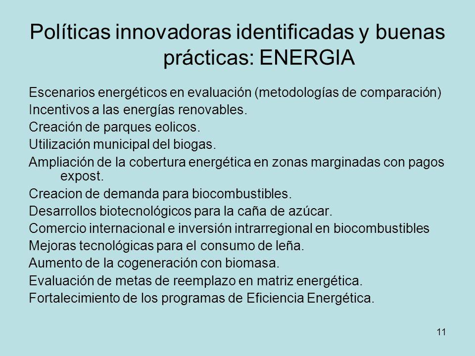 11 Políticas innovadoras identificadas y buenas prácticas: ENERGIA Escenarios energéticos en evaluación (metodologías de comparación) Incentivos a las